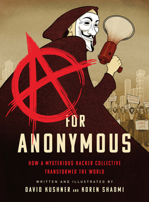 A for Anonymous: How a Mysterious Hacker Collective Transformed the World Cover Image