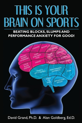 This Is Your Brain on Sports: Beating Blocks, Slumps and Performance Anxiety for Good! Cover Image