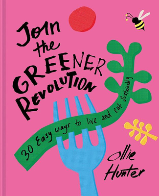 Join the Greener Revolution: 30 Easy ways to eat and live sustainably Cover Image