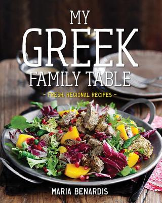 My Greek Family Table: Fresh, Regional Recipes Cover Image