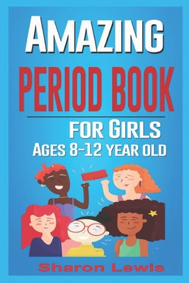 AMAZING PERIOD BOOK for Girls Ages 8-12-year-old: growing up to celebrate your body as a young american girl Cover Image