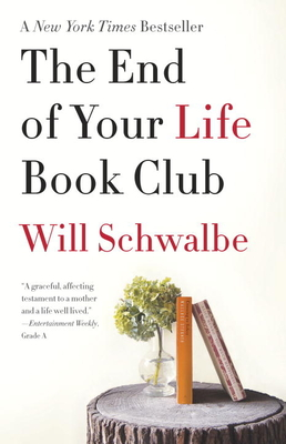The End of Your Life Book Club (Paperback) By Will Schwalbe
