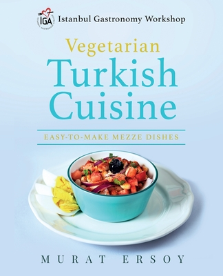 IGA Vegetarian Turkish Cuisine: Easy to Make Mezze Dishes Cover Image
