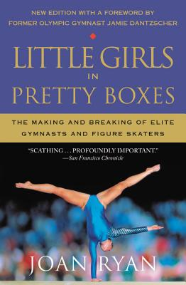 Little Girls in Pretty Boxes: The Making and Breaking of Elite Gymnasts and Figure Skaters Cover Image