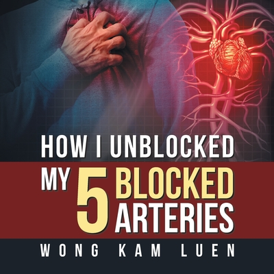 How I Unblocked My 5 Blocked Arteries Cover Image
