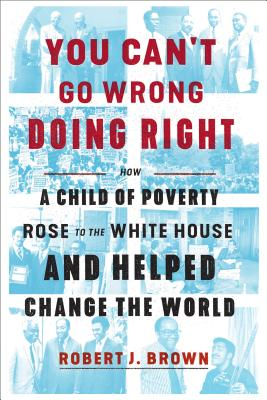 You Can't Go Wrong Doing Right: How a Child of Poverty Rose to the White House and Helped Change the World Cover Image