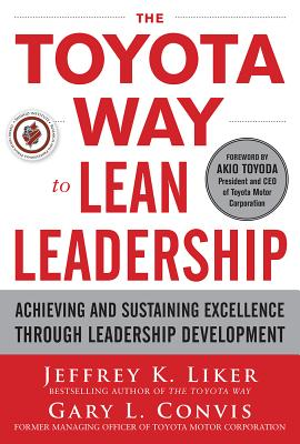 The Toyota Way to Lean Leadership: Achieving and Sustaining Excellence Through Leadership Development Cover Image