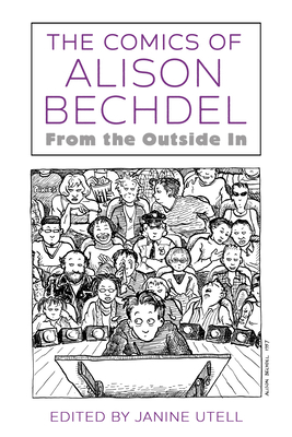 The Comics of Alison Bechdel: From the Outside in (Critical Approaches to Comics Artists) Cover Image