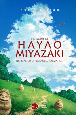 The Works of Hayao Miyazaki: The Master of Japanese Animation Cover Image