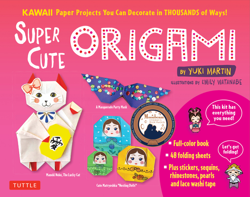 Super Cute Origami Kit: Kawaii Paper Projects You Can Decorate in Thousands of Ways! Cover Image
