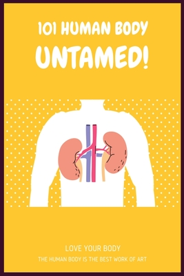 101 Human Body Untamed!: Inside Your Outside: Anatomy of the Human Body: All about the Human Body Cover Image