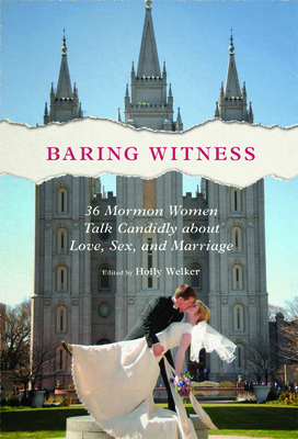Baring Witness: 36 Mormon Women Talk Candidly about Love, Sex, and Marriage Cover Image
