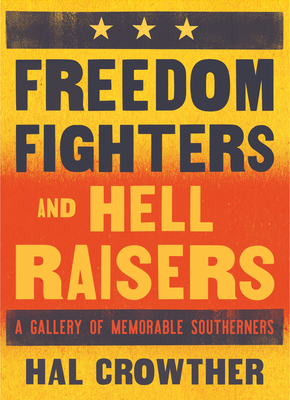 Freedom Fighters and Hell Raisers: A Gallery of Memorable Southerners Cover Image