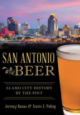 San Antonio Beer: Alamo City History by the Pint (American Palate) Cover Image