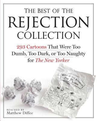 The Best of the Rejection Collection: 293 Cartoons That Were Too Dumb, Too Dark, or Too Naughty for the New Yorker Cover Image