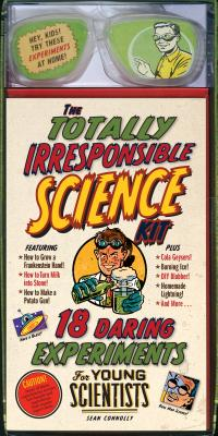 The Totally Irresponsible Science Kit: 18 Daring Experiments for Young Scientists Cover Image
