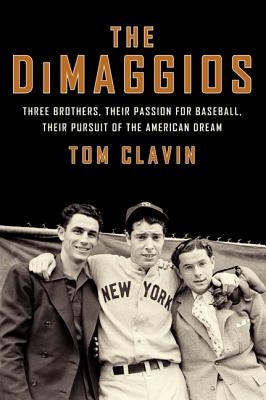 The DiMaggios: Three Brothers, Their Passion for Baseball, Their Pursuit of the American Dream Cover Image