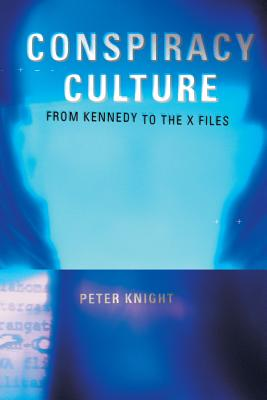 Conspiracy Culture: From the Kennedy Assassination to The X-Files Cover Image
