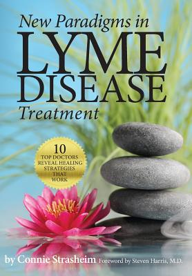 New Paradigms in Lyme Disease Treatment: 10 Top Doctors Reveal Healing Strategies That Work Cover Image