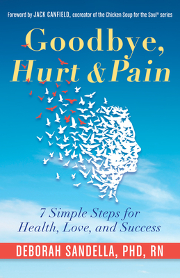 Goodbye, Hurt & Pain: 7 Simple Steps for Health, Love, and Success Cover Image