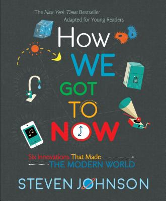 How We Got to Now: Six Innovations that Made the Modern World by Steven Johnson