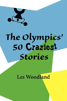 The Olympics' 50 Craziest Stories Cover Image