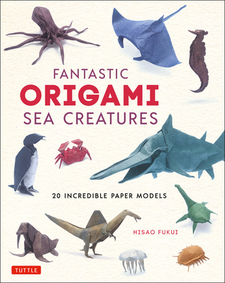 Fantastic Origami Sea Creatures: 20 Incredible Paper Models Cover Image