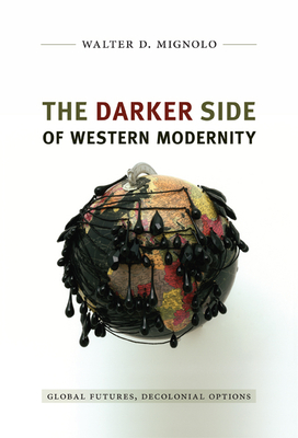 The Darker Side of Western Modernity: Global Futures, Decolonial Options (Latin America Otherwise) Cover Image