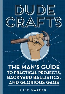 Backyard Ballistics Book dude crafts: the man's guide to practical projects, backyard