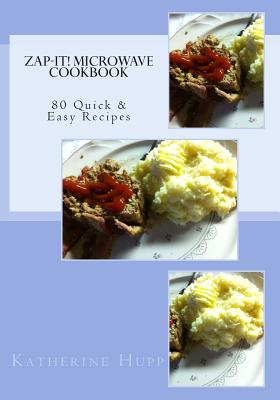 Zap-It! Microwave Cookbook 80 Quick & Easy Recipes Cover Image