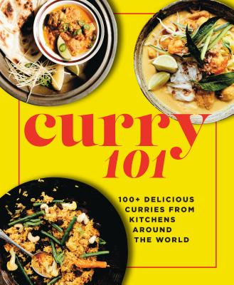 Curry 101: 100+ delicious curries from kitchens around the world Cover Image
