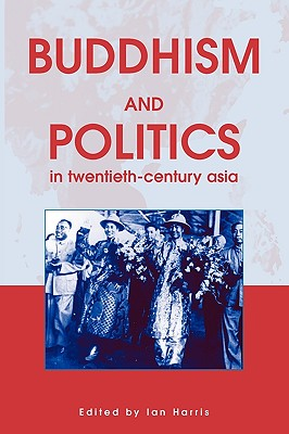 Buddhism and Politics in Twentieth Century Asia Cover Image