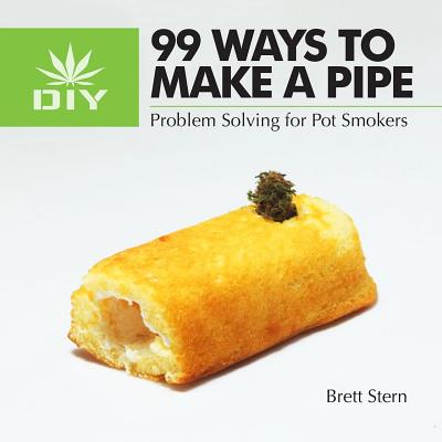 99 Ways to Make a Pipe: Problem Solving for Pot Smokers Cover Image