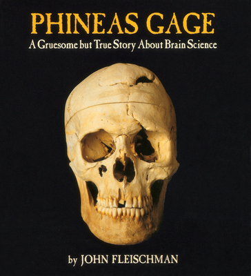 Phineas Gage: A Gruesome But True Story about Brain Science Cover Image