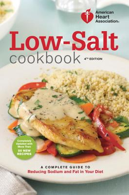 American Heart Association Low-Salt Cookbook, 4th Edition: A Complete Guide to Reducing Sodium and Fat in Your Diet Cover Image