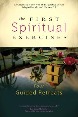 The First Spiritual Exercises: Four Guided Retreats Cover Image