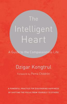 The Intelligent Heart: A Guide to the Compassionate Life Cover Image