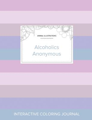 Adult Coloring Journal: Alcoholics Anonymous (Animal Illustrations, Pastel Stripes) Cover Image