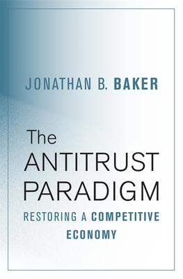 The Antitrust Paradigm: Restoring a Competitive Economy Cover Image