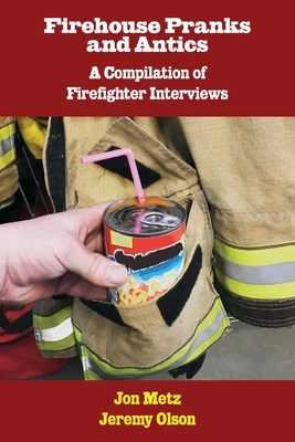 Firehouse Pranks and Antics: A Compilation of Firefighter Interviews Cover Image
