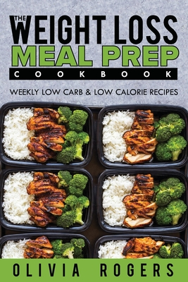 Meal Prep: The Weight Loss Meal Prep Cookbook - Weekly Low Carb & Low Calorie Recipes Cover Image