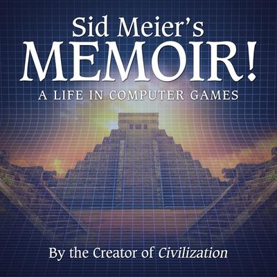 Sid Meier's Memoir!: A Life in Computer Games Cover Image