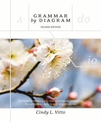 Grammar by Diagram - Second Edition: Understanding English Grammar Through Traditional Sentence Diagraming Cover Image