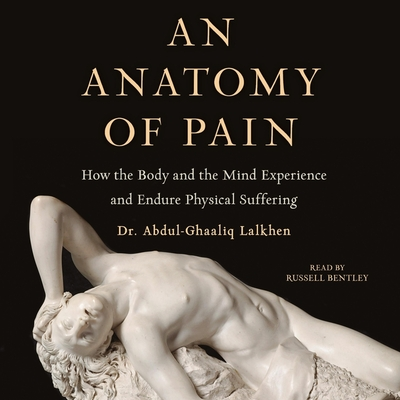 An Anatomy of Pain: How the Body and the Mind Experience and Endure Physical Suffering Cover Image