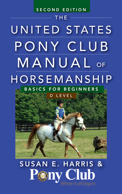 The United States Pony Club Manual of Horsemanship: Basics for Beginners/D Level Cover Image