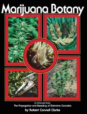 Marijuana Botany: An Advanced Study: The Propagation and Breeding of Distinctive Cannabis Cover Image