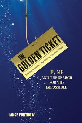 The Golden Ticket: P, Np, and the Search for the Impossible Cover Image