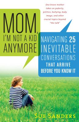 Mom, I'm Not a Kid Anymore: Navigating 25 Inevitable Conversations That Arrive Before You Know It Cover Image