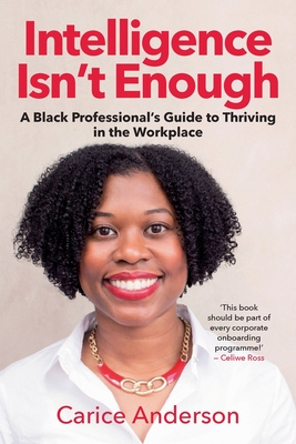 INTELLIGENCE ISN'T ENOUGH - A Black Professional's Guide to Thriving in the Workplace Cover Image