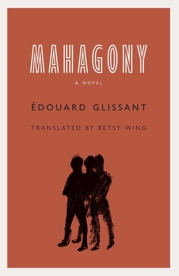MAHOGONY - By Édouard Glissant, Betsy Wing (Translated by)